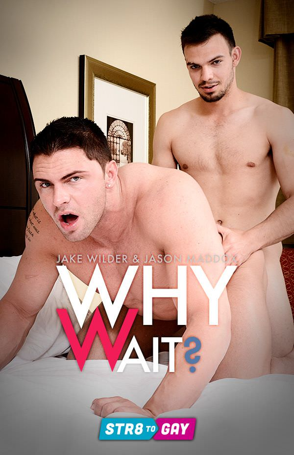 Str8ToGay Why Wait? Jake Wilder Jason Maddox men.com