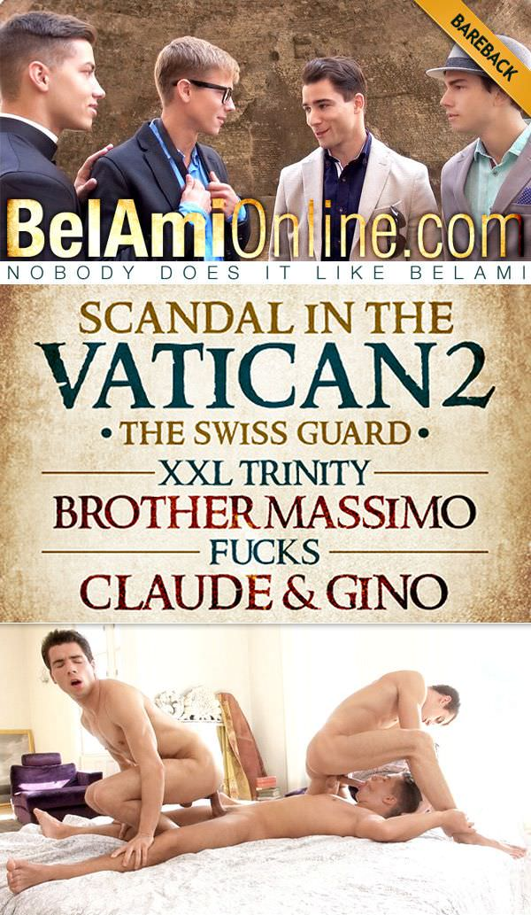 BelAmiOnline Scandal in the Vatican 2: The Swiss Guard Episode 3 XXL Trinity Brother Massimo fucks Claude Gino Mosca Bareback