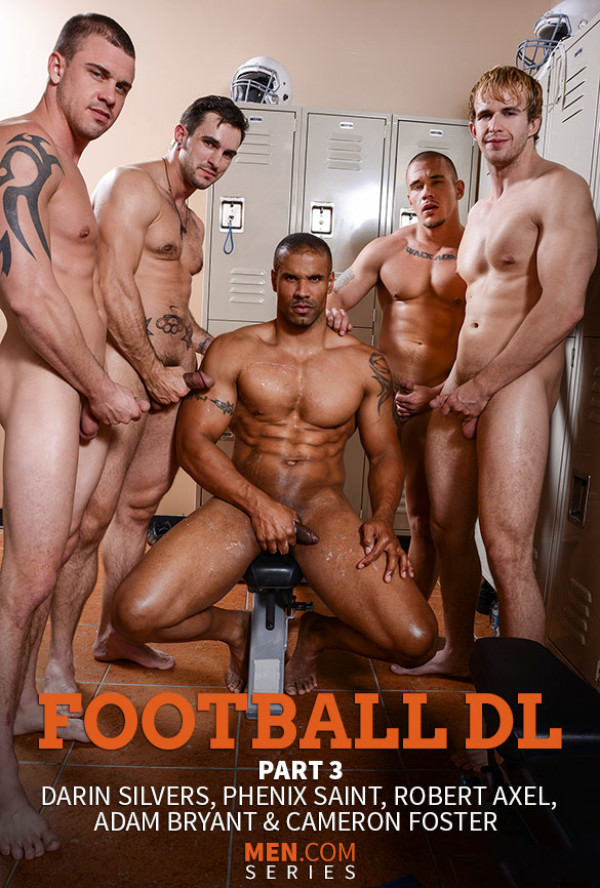 JizzOrgy Football DL, Part 3 Adam Bryant, Cameron Foster Darin Silvers fuck Phenix Saint Robert Axel Men.com