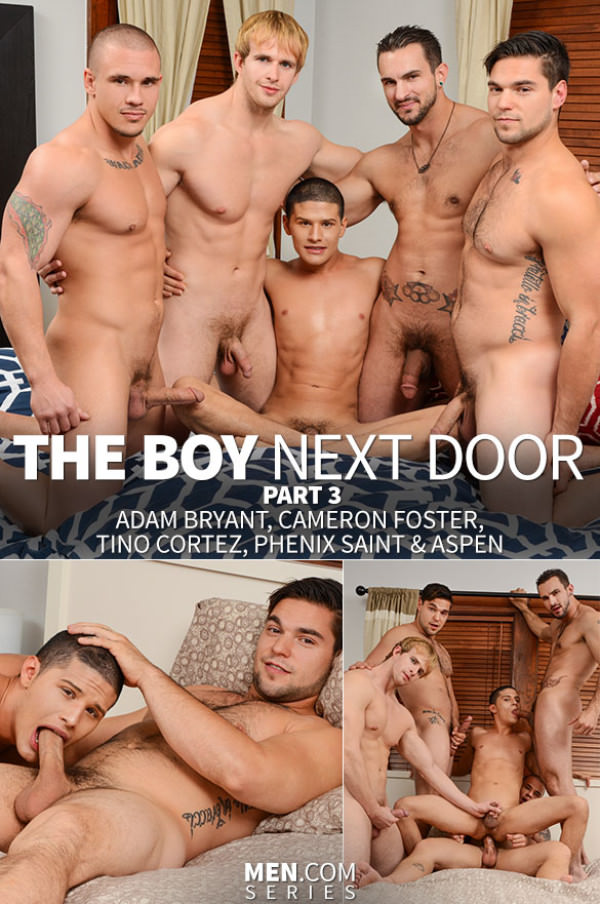 Jizz Orgy The Boy Next Door Part 3 Phenix Cameron Tino Bryant Aspen Men.com