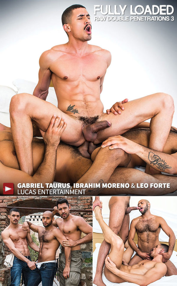 LucasEntertainment Fully Loaded: Raw Double Penetrations 3 Ibrahim Moreno, Leo Forte and Gabriel Taurus' raw threeway