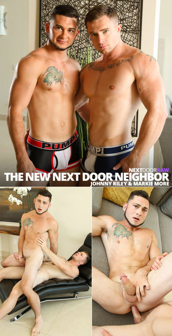 NextDoorRaw The New Next Door Neighbor Markie More barebacks Johnny Riley