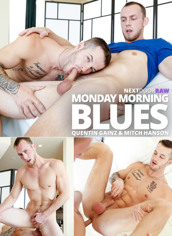 NextDoorRaw Monday Morning Blues Quentin Gainz and Mitch Hanson flip fuck bareback