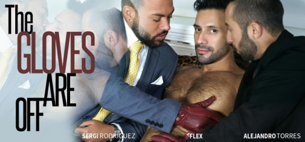 MenAtPlay The Gloves Are Off Alejandro Torres, Flex Sergi Rodriguez