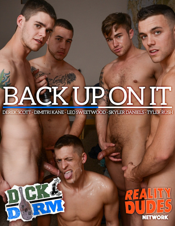DickDorm Back Up On It Derek Scott, Dimitri Kane, Leo Sweetwood, Skyler Daniels Tyler Rush RealityDudes