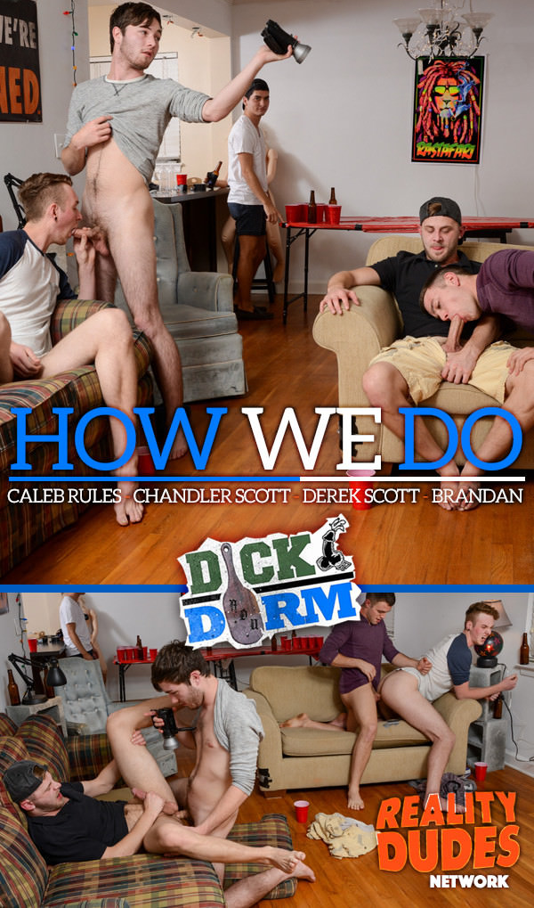 DickDorm How We Do Caleb Rules, Chandler Scott, Derek Scott and Brandan Bareback RealityDudes