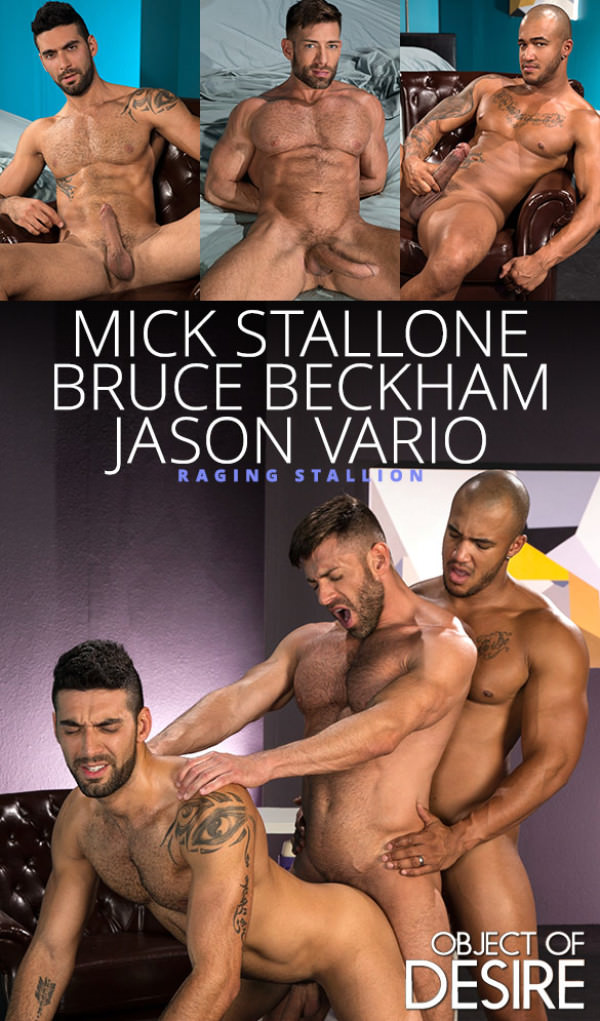 RagingStallion Object of Desire - Mick Stallone gets fucked by big-dicked hunks Bruce Beckham and Jason Vario