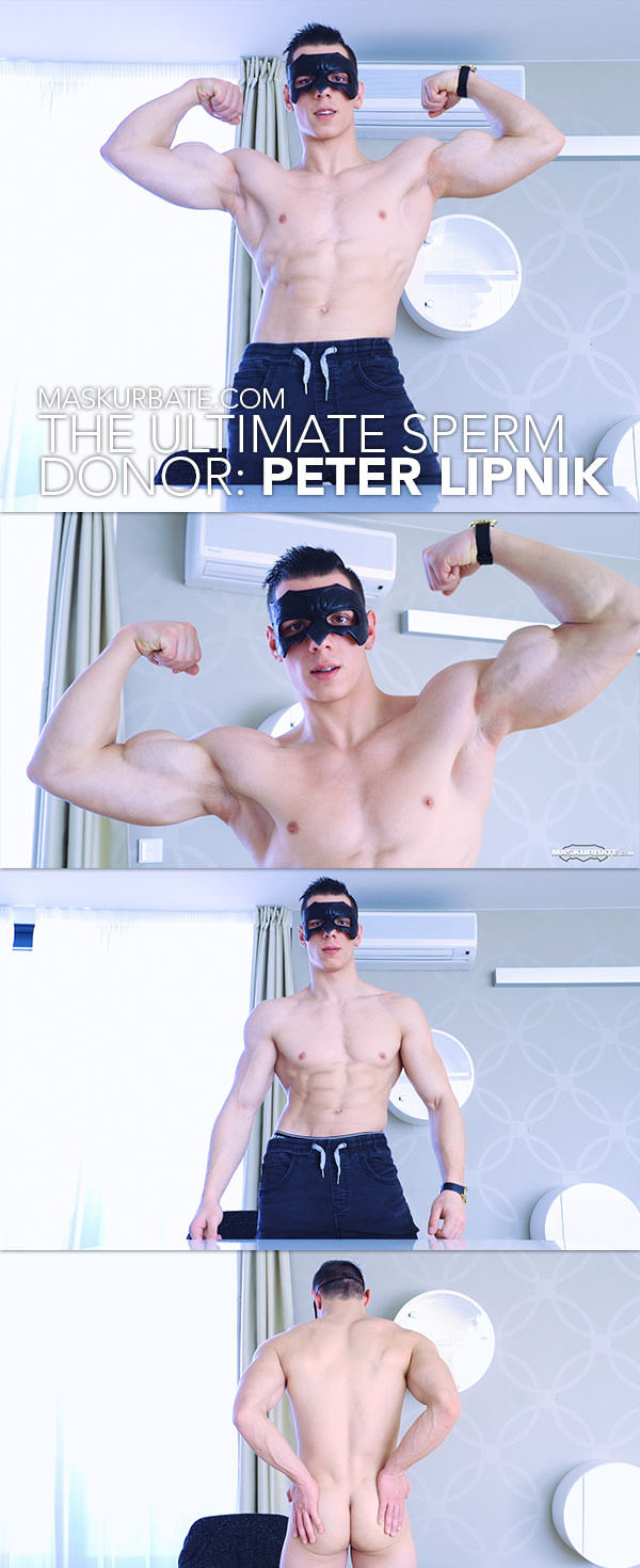 Maskurbate The Ultimate Sperm Donor Peter Lipnik