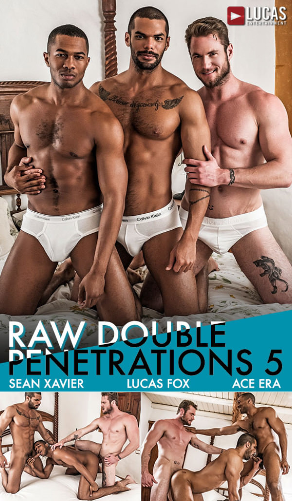 LucasEntertainment Ace Era Sean Xavier Lucas Fox Bareback Threeway Raw Double Penetrations 5