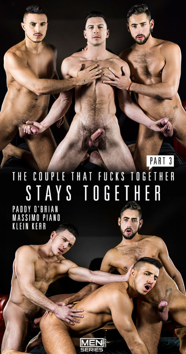 Men.com The Couple That Fucks Together Part 3 Paddy O'Brian fucks Klein Kerr Massimo Piano DrillMyHole