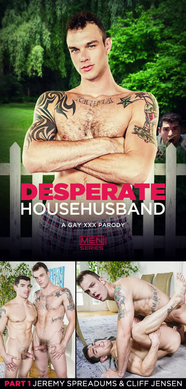 Men.com Desperate Househusband: A Gay XXX Parody, Part 1 Cliff Jensen fucks Jeremy Spreadums Str8toGay