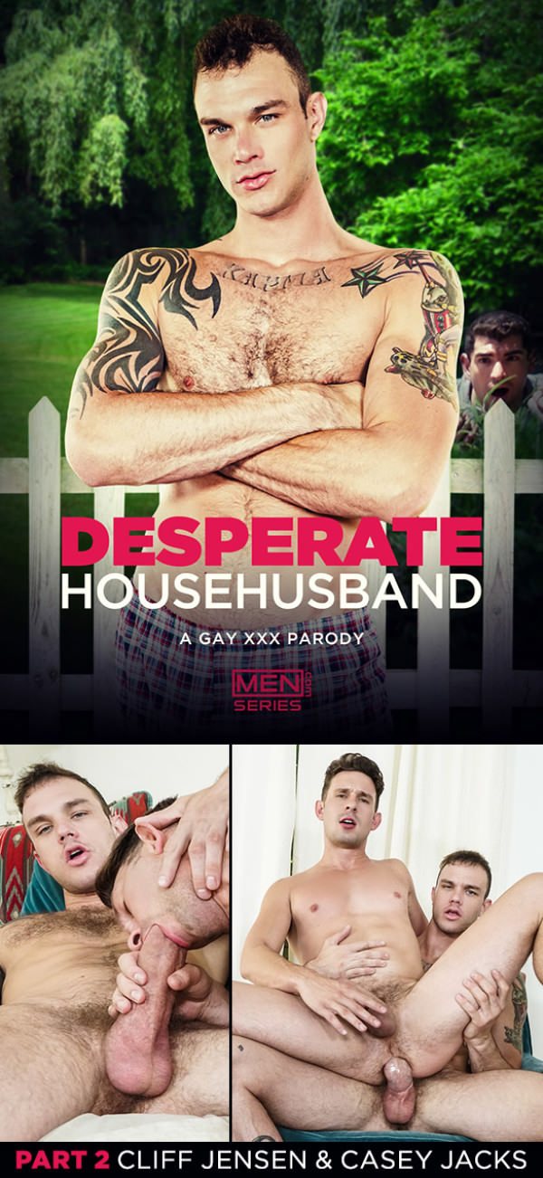 Men.com Desperate Househusband: A Gay XXX Parody Part 2 Cliff Jensen fucks Casey Jacks Str8toGay