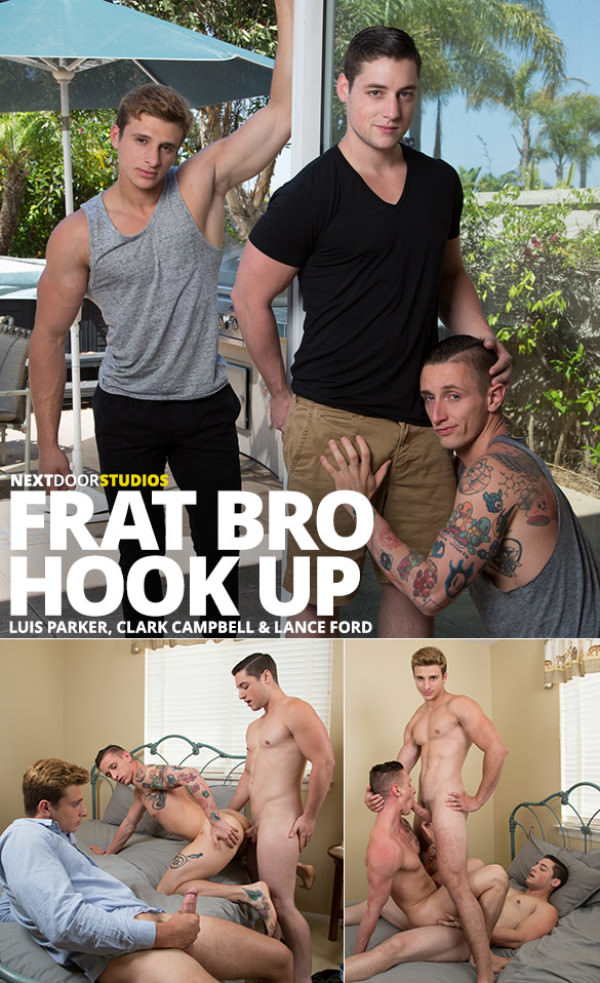 NextDoorStudios Frat Bro Hook Up - Clark Campbell, Lance Ford and Luis Parker's raw threeway