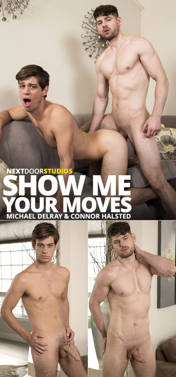 NextDoorStudios Show Me Your Moves - Connor Halsted fucks Michael DelRay raw
