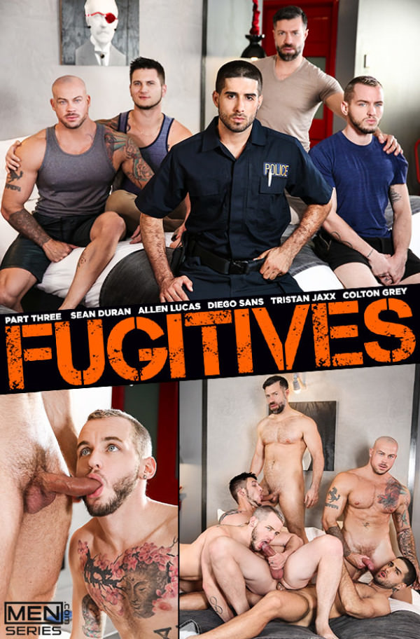 Men.com Fugitives, Part 3 Diego Sans, Sean Duran a Tristan Jaxx fuck Allen Lucas Colton Grey JizzOrgy
