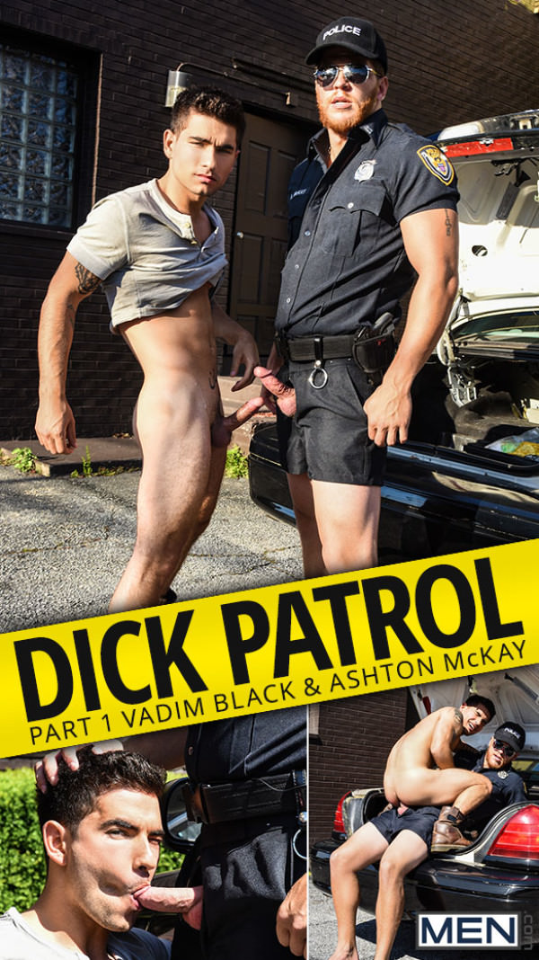 Men.com Dick Patrol, Part 1 Ashton McKay fucks Vadim Black DrillMyHole