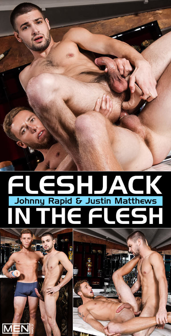 Men.com Fleshjack in the Flesh Johnny Rapid Justin Matthews flip fuck DrillMyHole