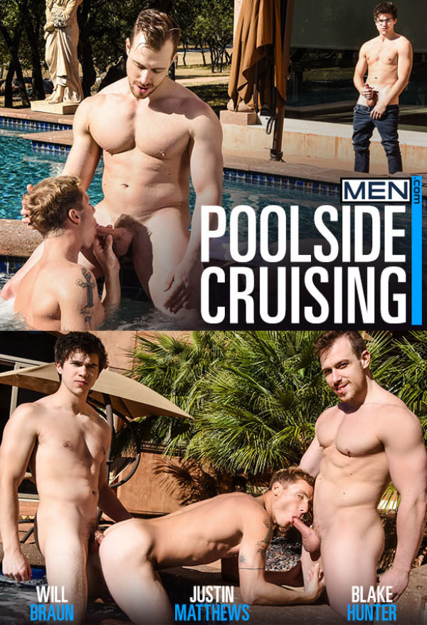 Men.com Poolside Cruising Blake Hunter, Justin Matthews Will Braun fuck each other DrillMyHole