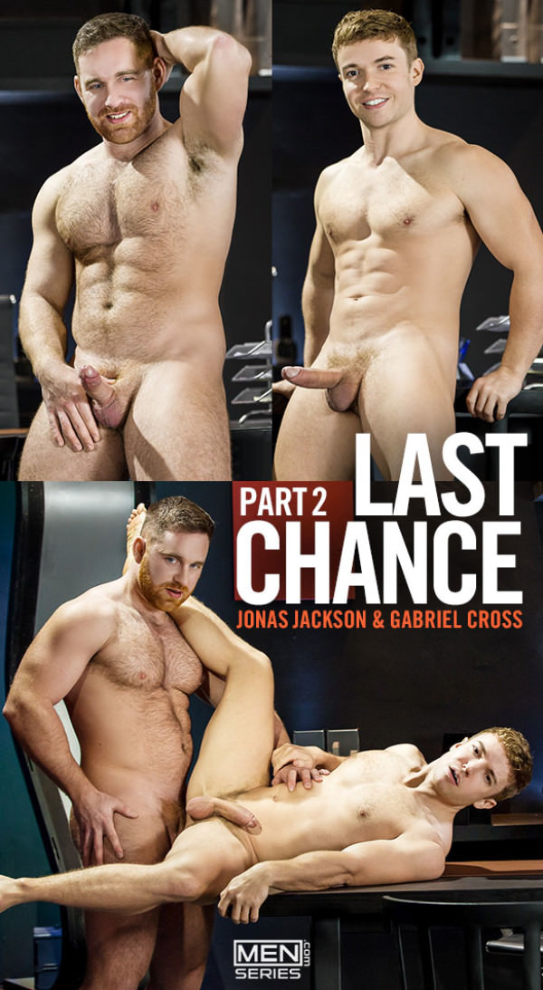 Men.com Last Chance, Part 2 Jonas Jackson fucks Gabriel Cross DrillMyHole