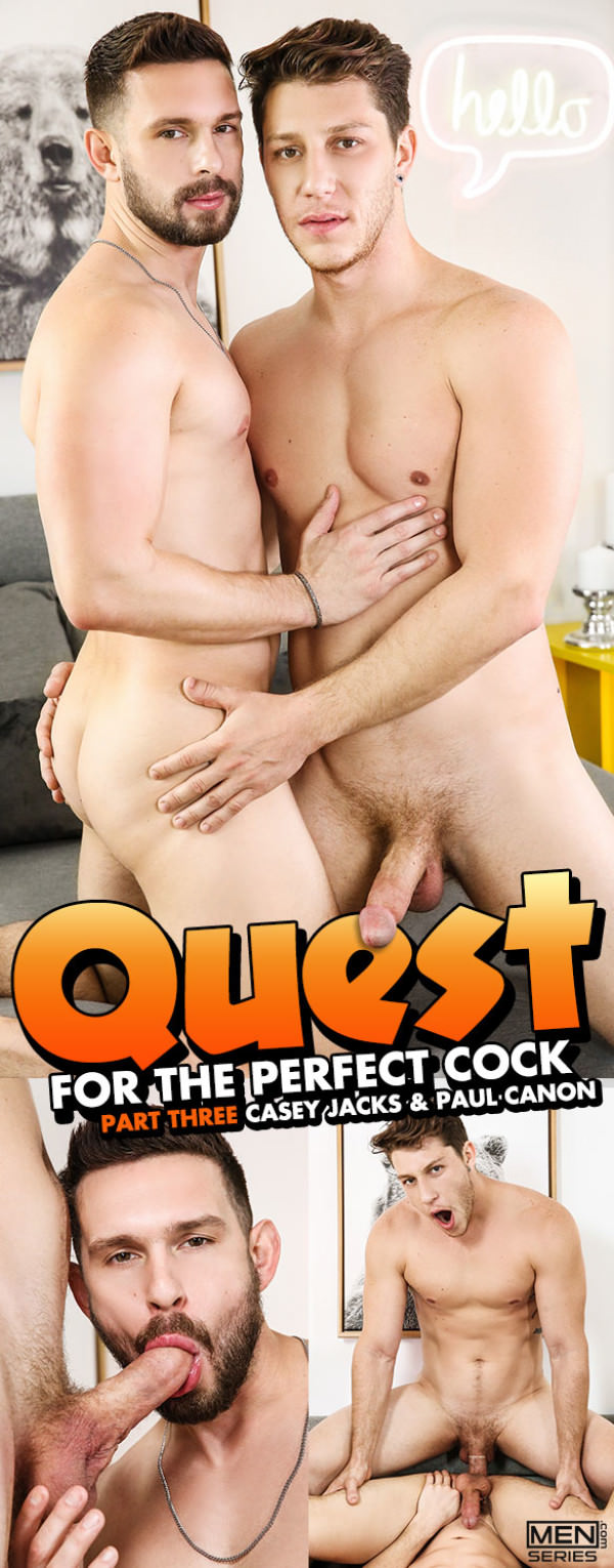 Men.com Quest for the Perfect Cock, Part 3 Paul Canon fucks Casey Jacks DrillMyHole