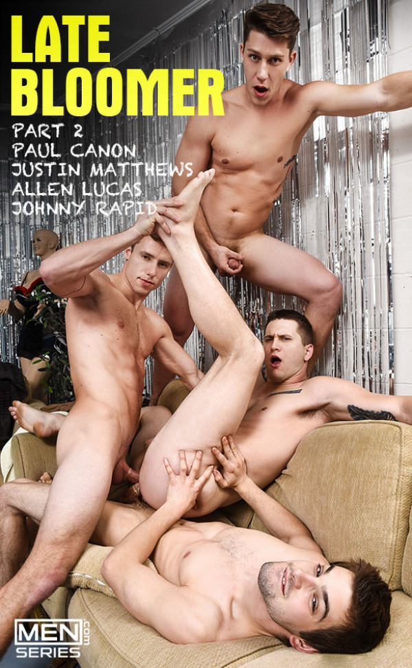 Men.com Late Bloomer, Part 2 Johnny Rapid, Allen Lucas, Justin Matthews Paul Canon JizzOrgy