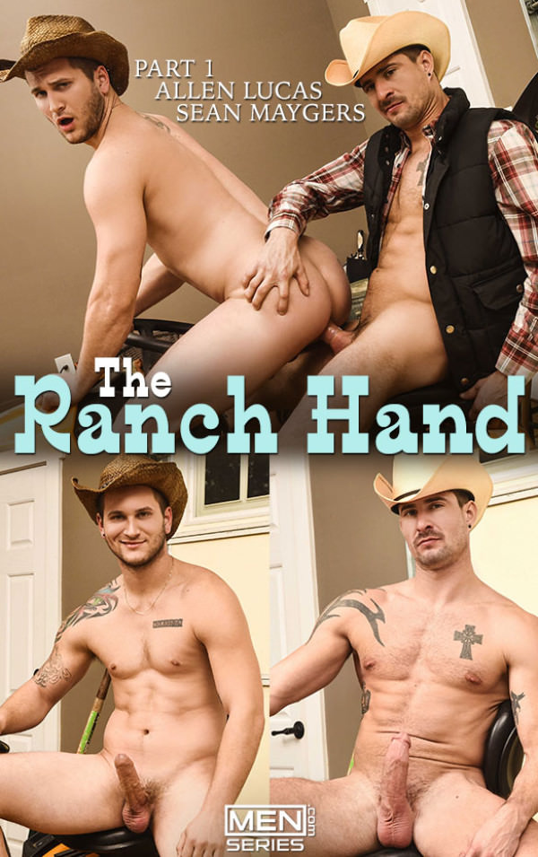 Men.com The Ranch Hand, Part 1 Allen Lucas rides Sean Maygers' thick cock DrillMyHole