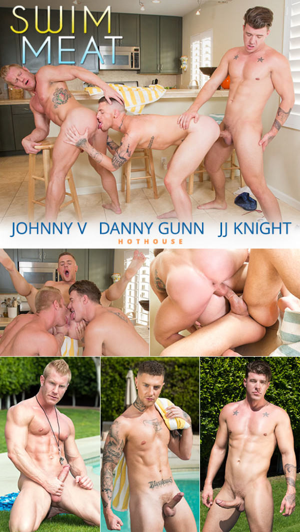 HotHouse Swim Meat Johnny V JJ Knight double fuck Danny Gunn