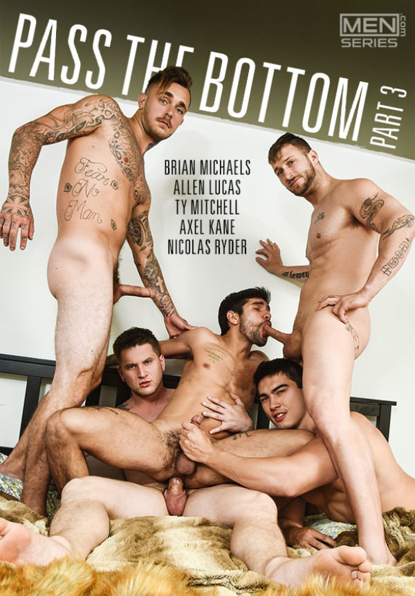 Men.com Pass the Bottom, Part 3 Axel Kane, Brian Michaels Nicolas Ryder fuck Ty Mitchell & Allen Lucas JizzOrgy