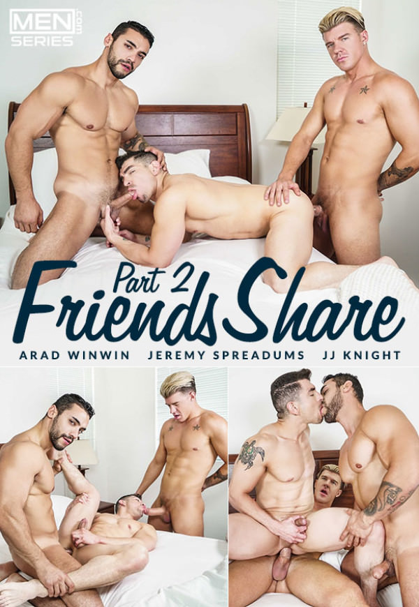 Men.com Friends Share, Part 2 Arad Winwin & JJ Knight fuck Jeremy Spreadums DrillMyHole