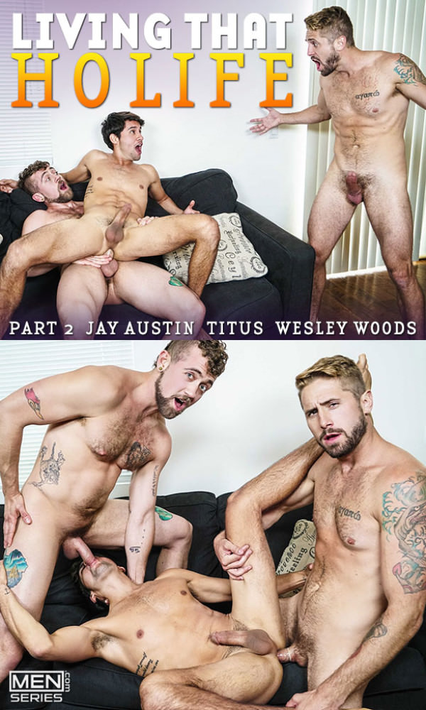 Men.com Living That Ho Life, Part 2 Jay Austin & Wesley Woods fuck Titus DrillMyHole