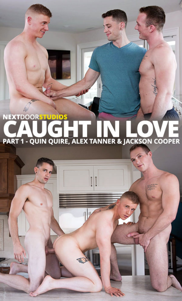 NextDoorBuddies Caught in Love, Part 1 Quin Quire Jackson Cooper fuck Alex Tanner bareback