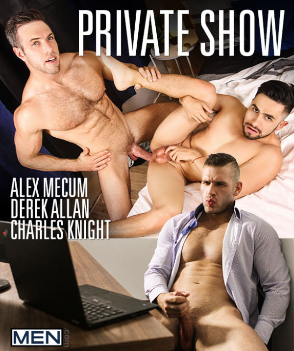 Men.com Private Show Charles Knight watches Alex Mecum and Derek Allan fuck DrillMyHole