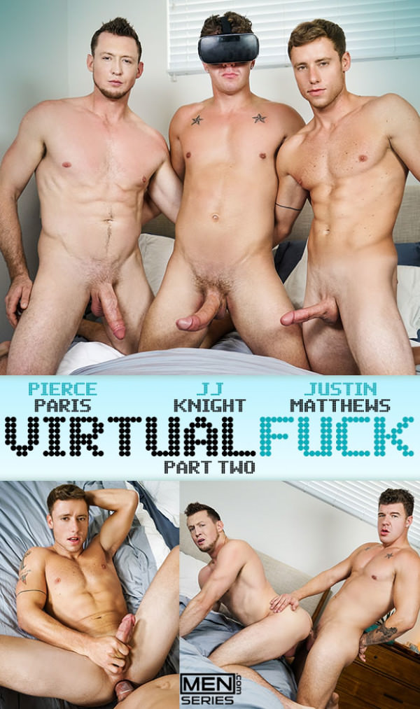 Men.com Virtual Fuck, Part 2 - JJ Knight fucks Pierce Paris and Justin Matthews Str8toGay