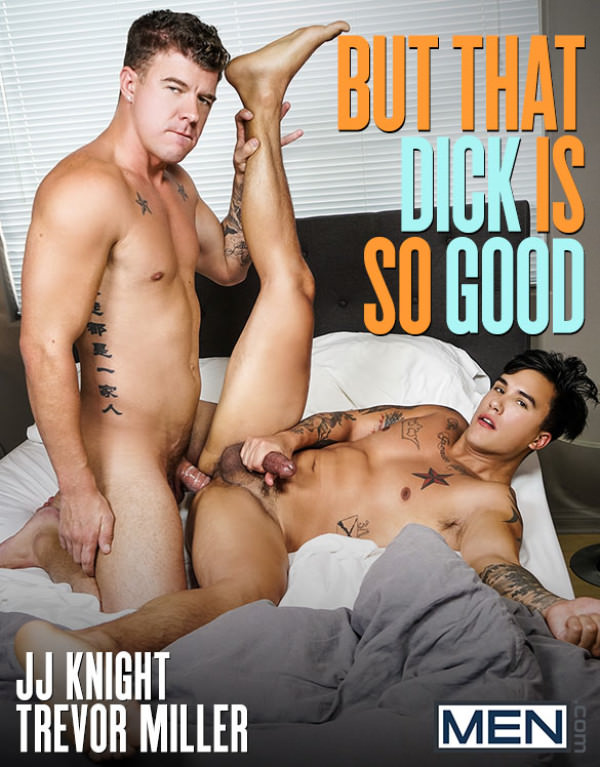 Men.com But That Dick Is So Good JJ Knight fucks Trevor Miller DrillMyHole