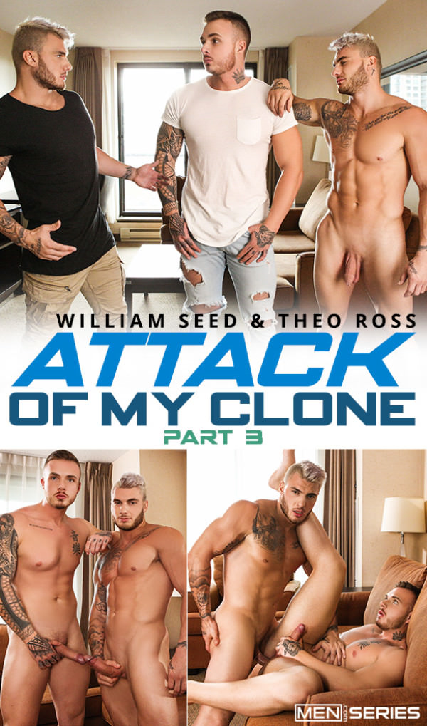 Men.com Attack of My Clone, Part 3 William Seed bangs Theo Ross DrillMyHole