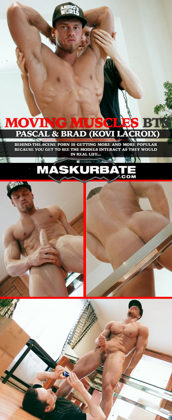 Maskurbate Moving Muscles: Behind-The-Scenes Brad Pascal