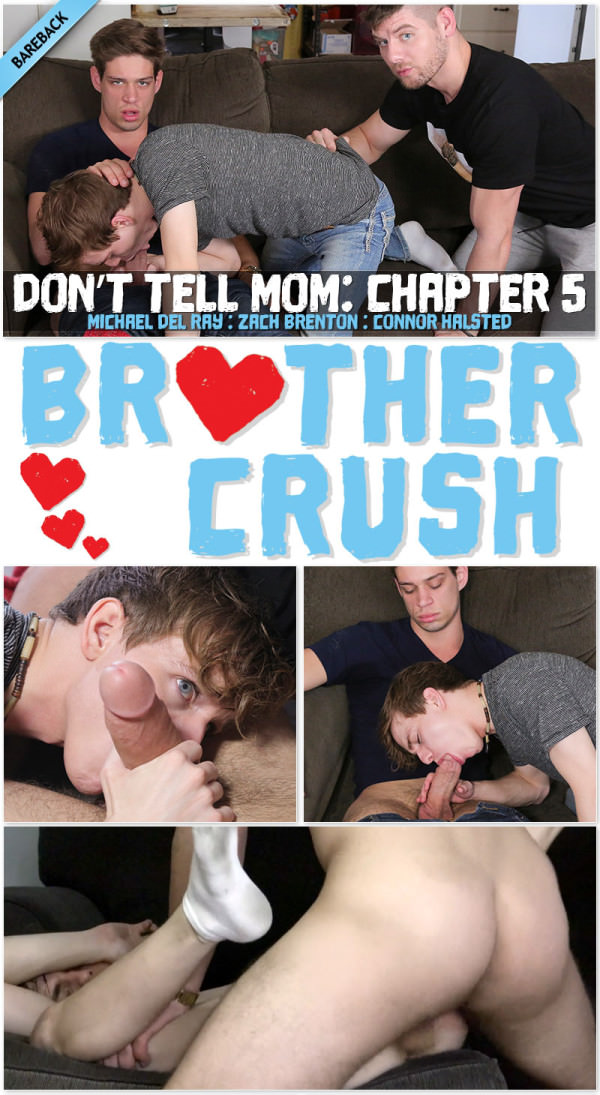 BrotherCrush Don't Tell Mom - I'm The Oldest, I Make The Rules Michael DelRay Connor Halstead Fuck Zach Brenton Bareback