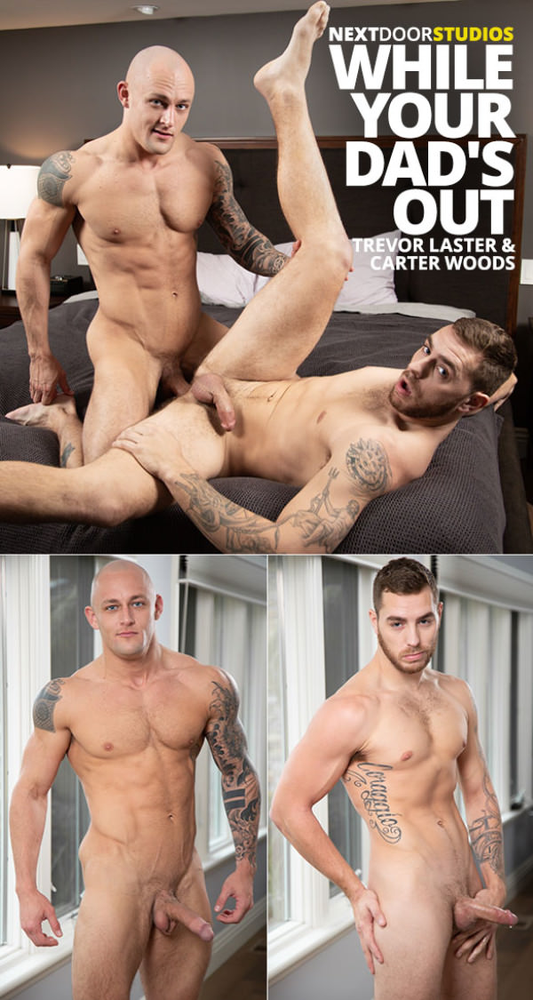 NextDoorRaw While Your Dad's Out Trevor Laster fucks Carter Woods Bareback