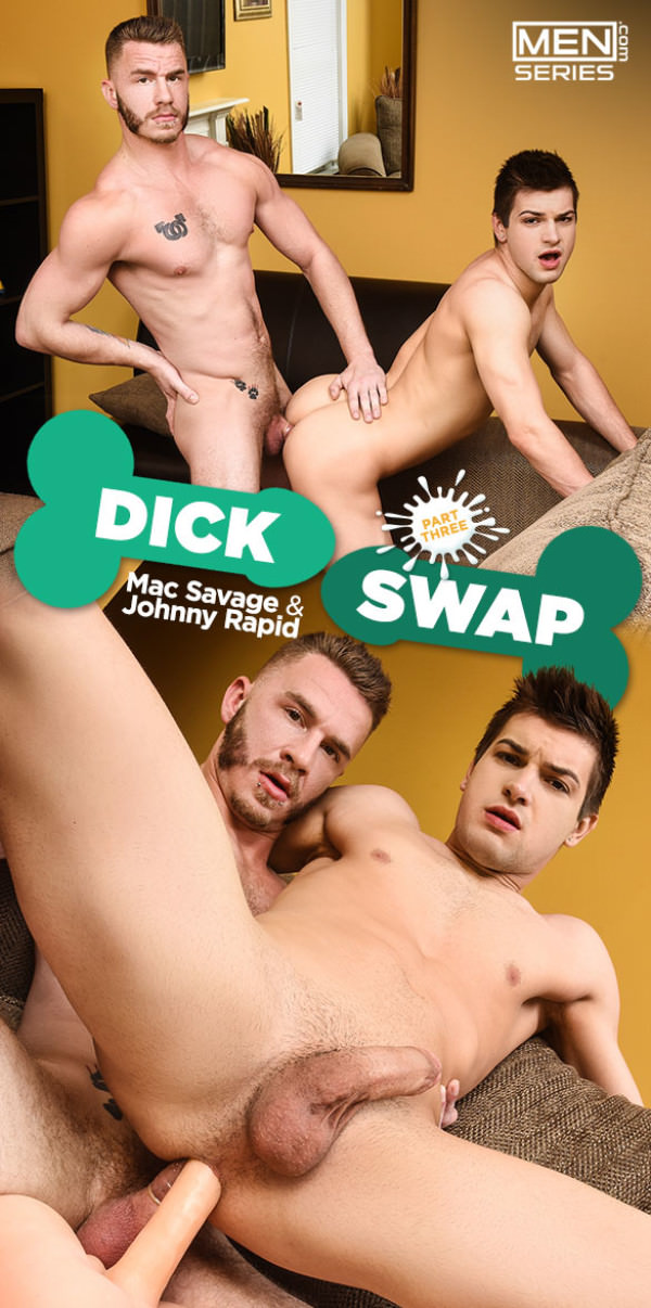 Men.com Dick Swap, Part 3 Mac Savage fucks Johnny Rapid DrillMyHole