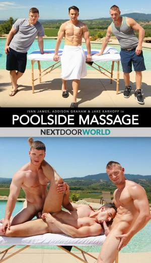 NextDoorWorld – Poolside Massage – Jake Karhoff and Ivan James tag team Addison Graham