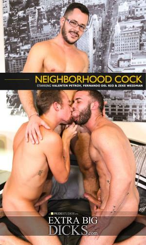 ExtraBigDicks – Neighborhood Cock, Part 4 – Valentin Petrov, Fernando Del Rio & Zeke Weidman