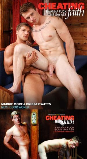 NextDoorWorld – Cheating Faith: I Wanna Fuck Some Gay Ass – Markie More & Bridger Watts