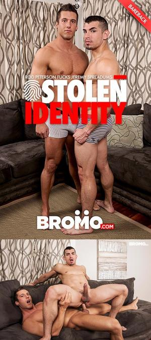 Bromo – Stolen Identity , Part 2 – Rod Peterson Fucks Jeremy Spreadums