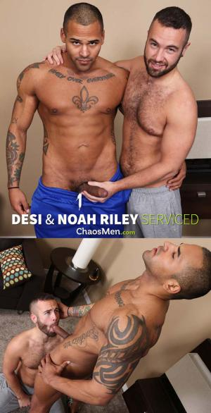 ChaosMen – Desi & Noah Riley – Serviced