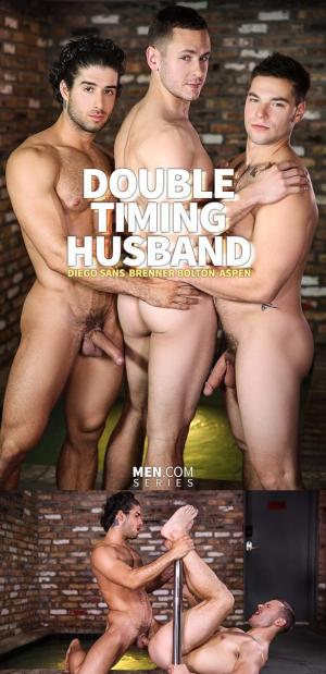 DrillMyHole – Double Timing Husband – Brenner Bolton gets fucked by Diego Sans and Aspen – Men.com