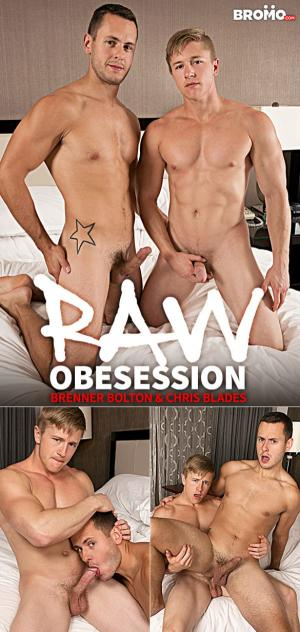 Bromo – Raw Obsession, Part 1 – Chris Blades fucks Brenner Bolton – Bareback