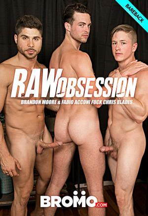 Bromo – Raw Obsession,Part 4 – Chris Blades & Fabio Acconi Fuck Brandon Moore – Bareback