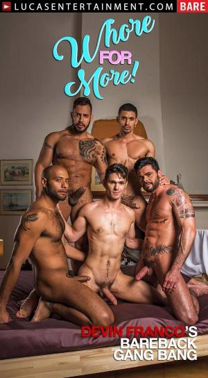 LucasEntertainment – Whore For More ,Scene 3 – Devin Franco's Bareback Gang Bang  – Devin Franco, Ibrahim Moreno, Leo Forte, Mario Domenech & Viktor Rom