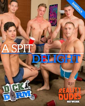 Dick Dorm – A Spit Delight – Bareback – Reality Dudes