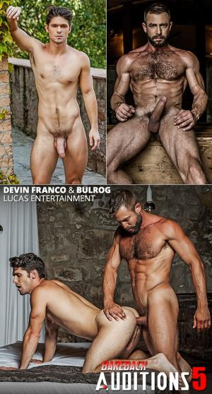 Lucas Entertainment – Bareback Auditions 05 – Muscle Daddy Bulrog Tops Devin Franco